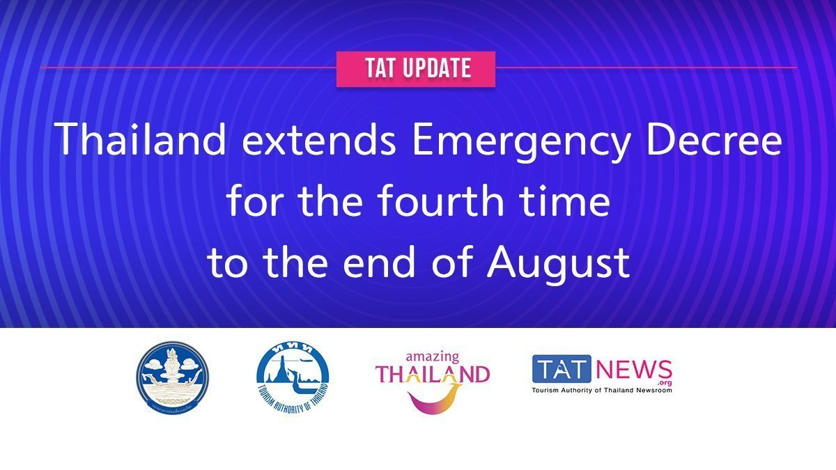 TAT News- Thailand extends Emergency Decree for the fourth time to the end of August.